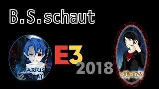 B.S. schaut E3 2018 - Livestream /GER DE Retro-Elite 🐺Silvarius Play Live feat. Blody🐺