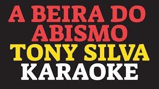 A BEIRA DO ABISMO karaoke amostra TONY SILVA