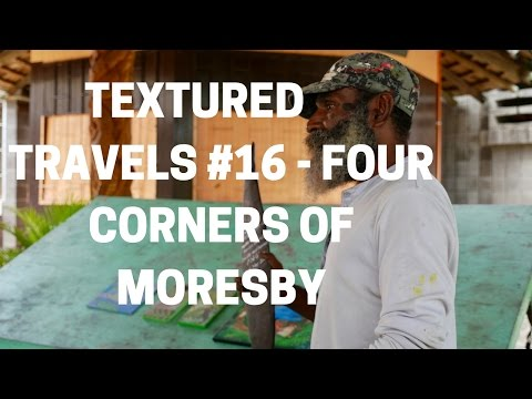 Textured Travels #16 - The Four Corners of Moresby, PNG