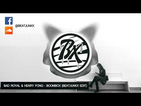 Bad Royal  & Henry Fong - Boombox (Beatjunkx Edit)