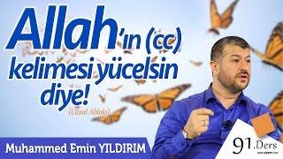 Allah'ın (cc) Kelimesi Yücelsin Diye! | Muhammed Emin Yıldırım (91. Ders)