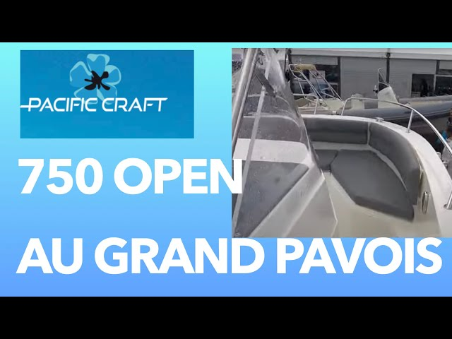 Pacific Craft 750 Open  - Visite lors du salon du Grand Pavois 2021