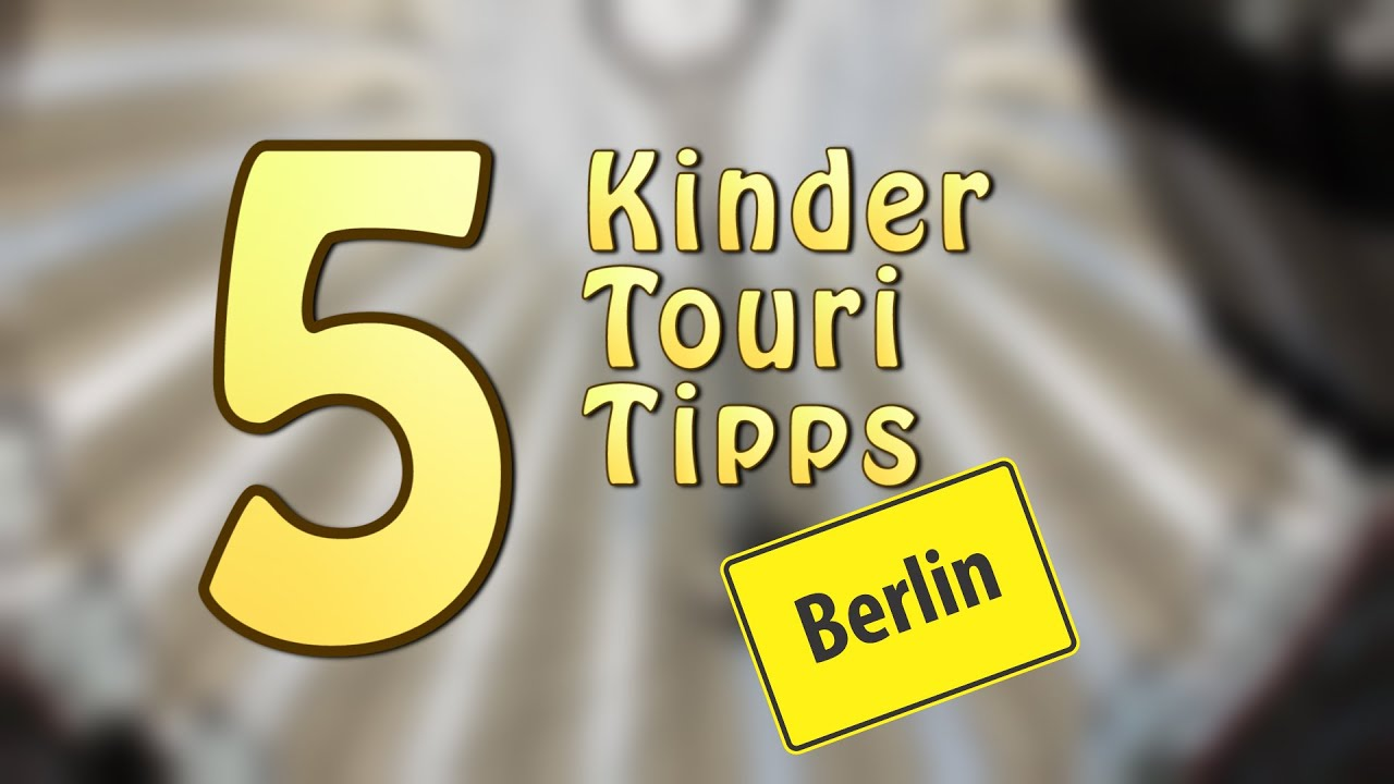 5 tipps f r berlin mit kindern youtube. Black Bedroom Furniture Sets. Home Design Ideas