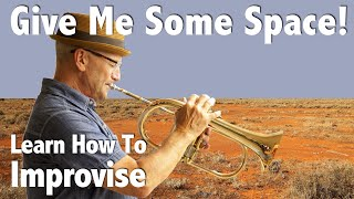Leave Space When You Improvise (Does It Sound Better When I Stop Playing?)   Jazz Tactics