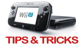 Wii U: Tips and Tricks!