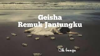 GEISHA - REMUK JANTUNGKU (LIRIK)