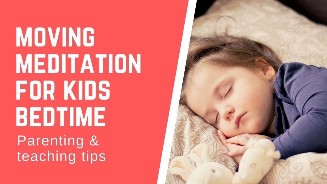 Moving Meditation for Bedtime: Get Kids to be Quiet & Calm Before Bed