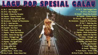 Top 40 Spesial Lagu POP Galau Dari Adista, ST12, Repvblik, Dadali, Papinka, Asbak Band, Ilir 7