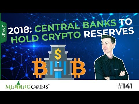 #141 2018: Central Banks to Hold Crypto Reserves