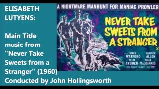 "Elisabeth Lutyens: Main Title music from ""Never Take Sweets from a Stranger"" (1960)"