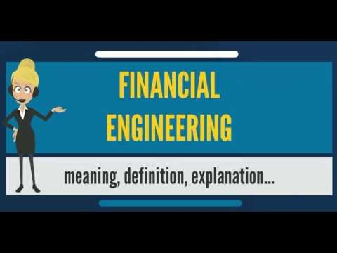 What is FINANCIAL ENGINEERING? What does FINANCIAL ENGINEERI