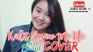 KAHIT AYAW MO NA By This Band (COVER)| Kristine Angela