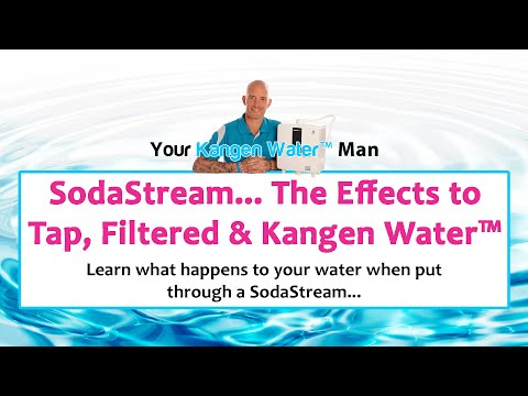 SodaStream... The Effects To Tap, Filtered, And Kangen Water™