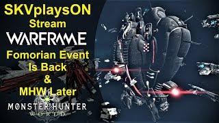 SKVplaysON - Stream - WARFRAME Fomorian Event & Then Monster Hunter World - PC, [ENGLISH] Gameplay