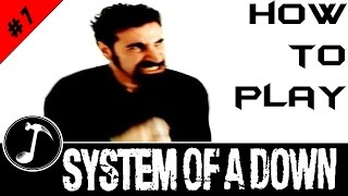 #07 HOW TO PLAY LIKE SYSTEM OF A DOWN
