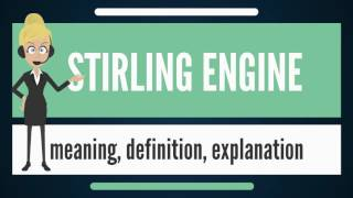 What is STIRLING ENGINE? What does STIRLING ENGINE mean? STIRLING ENGINE meaning & explanation