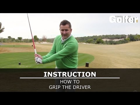 How to grip your driver correctly