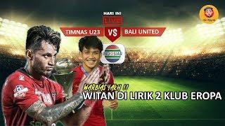 Download Video TIMNAS U23 VS BALI UNITED LIVE INDOSIAR,WITAN DILIRIK 2 KLUB EROPA MP3 3GP MP4