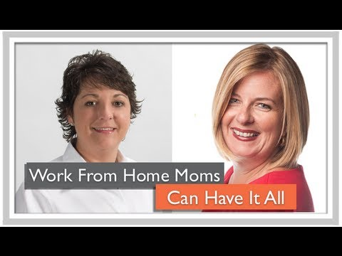 Work From Home Moms Can Have It All