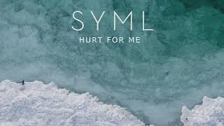 SYML   Hurt For Me Official Audio