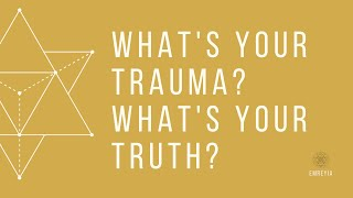 What's Your Trauma?  What's Your Truth?