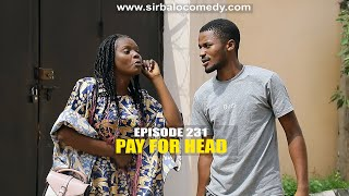 AFRICA HOME - PAY FOR HEAD - SIRBALO COMEDY ( EPISODE 231)