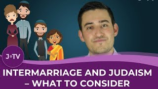 Intermarriage and Judaism - What to Consider Before Leaving the Fold