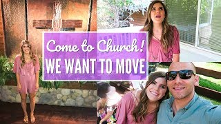 Come to Church With Us! ♥ + WE WANT TO MOVE