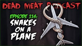 Snakes on a Plane (Dead Meat Podcast #114)