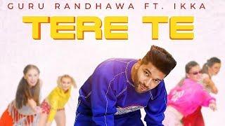 Tere Te | Guru Randhawa | Ikka | New Punjabi Song | Latest Punjabi Song 2018 | Punjabi Song | Gabruu