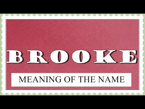 MEANING OF THE NAME BROOKE, FUN FACTS, HOROSCOPE