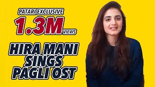 Hira Mani sings Pagli OST | Patari Exclusive | Mahwash Ejaz |