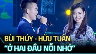 Ở hai đầu nỗi nhớ, Sợi nhớ sợi thương - Trần Hữu Tuấn, Bùi Thị Thúy | Tuyệt đỉnh song ca || Ca nhạc