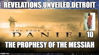 Daniel 10.  The PROPHESY of The MESSIAH.  ENDTIMES.
