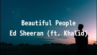 Ed Sheeran (ft. Khalid) - Beautiful People (Lyrics)