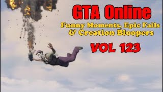 GTA Online : Funny Moments Epic Fails & Creation Bloopers - Vol 123