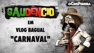 Vlog Bagual do Gaudêncio - CARNAVAL