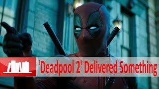 Deadpool 2 Delivered Something I Hot News
