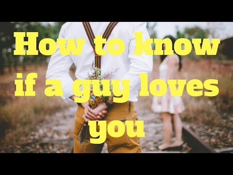 How To Know If Guy Loves You