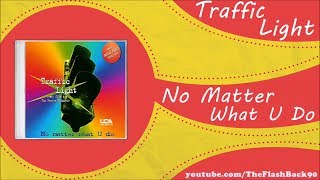 Traffic Light - No Matter What U Do (Original Mix)