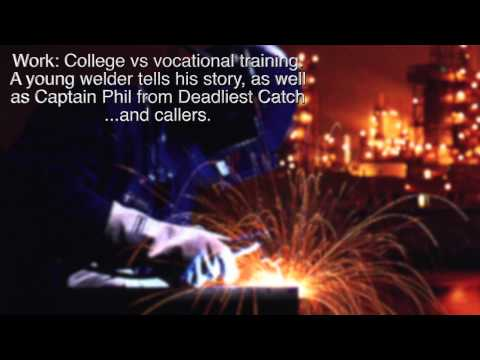 College vs vocational training (welding). Also: Captain Phil from Deadliest Catch & Callers