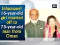 Inhumane! 16-year-old girl married off to 75-year-old man from Oman - Hyderabad News
