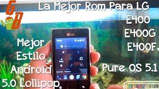 La Mejor Rom Para LG E400 E400F & E400G - Pure OS 5.1 - CesarGBTutoriales