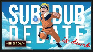 Download The Subs-vs-Dubs Anime Debate is Dumb | Idle Chit Chat with Velodus (ep. 2)
