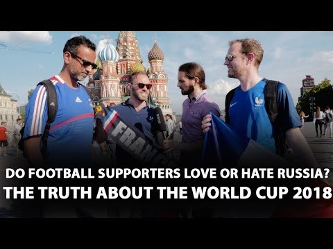 Do Football Supporters LOVE OR HATE RUSSIA? The Truth About THE WORLD CUP 2018