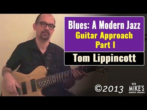 The Blues: A Modern Jazz Guitar Approach - Part I   Tom Lippincott