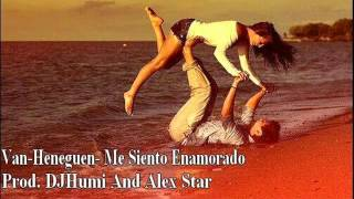 Van-Heneguen- Me Siento Enamorado ♡ Prod. DJHumi Prod and Alex Star