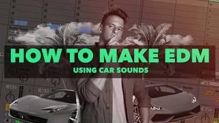 How To Make EDM    Using Car Sounds