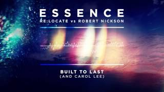 Re:Locate vs Robert Nickson and Carol Lee - Built To Last (Essence Album Preview #14)