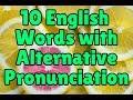 10 English Words with Alternative Pronunciation